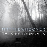 Matthew Hoover | Talking To Ghosts
