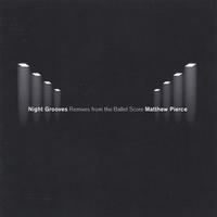 Matthew Pierce | Night Grooves Remixes from the Ballet Score