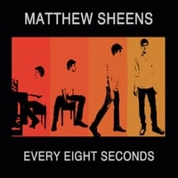 Matthew Sheens | Every Eight Seconds