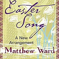 Matthew Ward | Easter Song - A New Arrangement