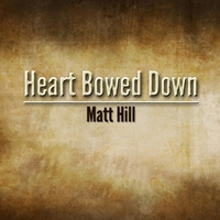 Matt Hill: Heart Bowed Down