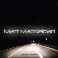 Matt MacKelcan | Slow Down
