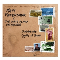 Matt Patershuk & the Dirty Plaid Orchestra | Outside the Lights of Town