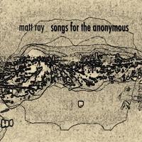 Matt Ray | Songs for the Anonymous