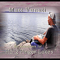 Matt Venuti | Hang Finger Lakes (Soundtrack)