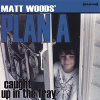 Matt Woods' Plan A | Caught Up In The Fray