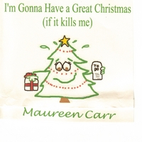Maureen Carr | I'm Gonna Have a Great Christmas (If It Kills Me)