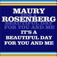 Maury Rosenberg | It's a Beautiful Day for You and Me