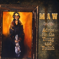 MAW | Advice for the Young and Foolish