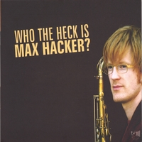 Max Hacker | Who The Heck Is Max Hacker?