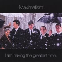 Maximalism | I Am Having the Greatest Time