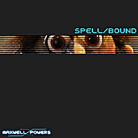 Maxwell Powers | Spell/Bound