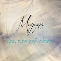 Mayana | You Are Not Alone