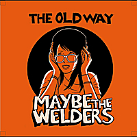 Maybe the Welders | The Old Way