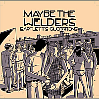 Maybe the Welders | Bartlett's Quotations