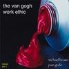 Michael Brown & Jose Gude: The Van Gogh Work Ethic