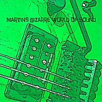 Martins Bizarre World of Sound | Martins Bizarre World of Sound
