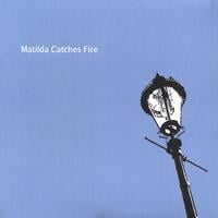Matilda Catches Fire | Matilda Catches Fire