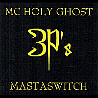 MC Holy Ghost | 3P's featuring MastaSwitch - Single