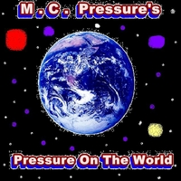 M.C. Pressure | Pressure On The World