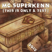 MC SuperKenn | This Is Only a Test
