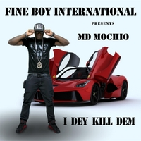 MD Mochio | I Dey Kill Dem