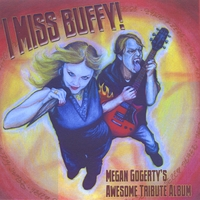 Megan Gogerty | I Miss Buffy! Megan Gogerty's Awesome Tribute Album