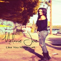 Melanie Joe | Like You Never Left