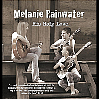Melanie Rainwater | His Holy Love