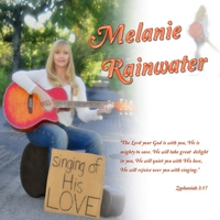 Melanie Rainwater | Singing of His Love