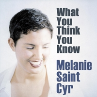 Melanie Saint Cyr | What You Think You Know