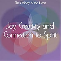 The Melody of the Heart | Music to Inspire Joy, Creativity and Connection to Spirit