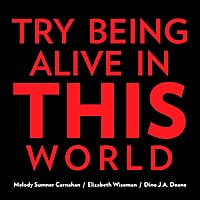 Melody Sumner Carnahan | Try Being Alive in This World
