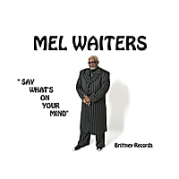 Mel Waiters | Say What's On Your Mind