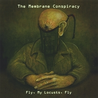 The Membrane Conspiracy | Fly, My Locusts, Fly