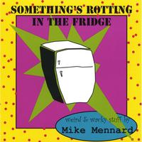 Mike Mennard | Something's Rotting in the Fridge