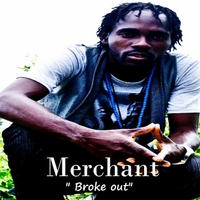 Merchant | Broke out