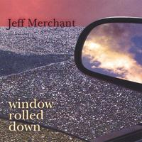 Jeff Merchant | Window Rolled Down