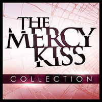 The Mercy Kiss | Collection