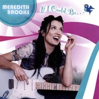 Meredith Brooks | If I Could Be...