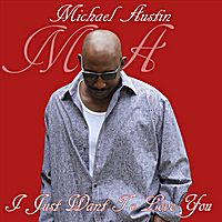 Michael Austin | I Just Want to Love You