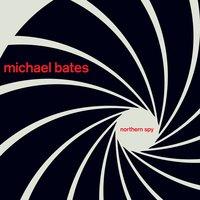 Michael Bates | Northern Spy