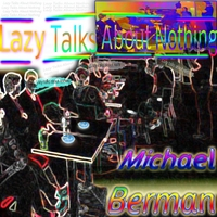 Michael Berman | Lazy Talks About Nothing