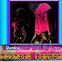 Michael Berman | I Dance With You, My Love