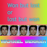 Michael Berman | Won but Lost or Lost but Won