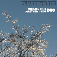 Michael Bisio & Matthew Shipp | Floating Ice