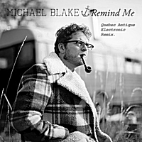 Michael Blake | Remind Me (Quebec Antique Electronic Remix)
