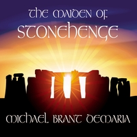 Michael Brant DeMaria | The Maiden of Stonehenge