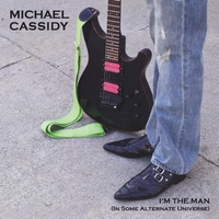Michael Cassidy | I'm the Man (In Some Alternate Universe)
