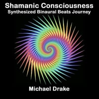 Michael Drake | Shamanic Consciousness: Synthesized Binaural Beats Journey